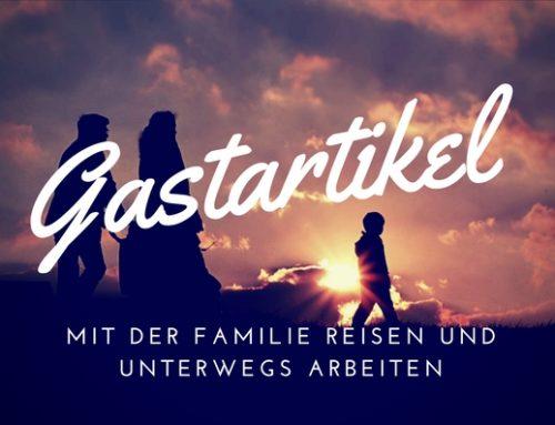 Gastartikel – Mit der Familie reisen und unterwegs arbeiten – Geht das?